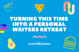 Lunch&Learn: Turning This Time into a Personal Writer's Retreat
