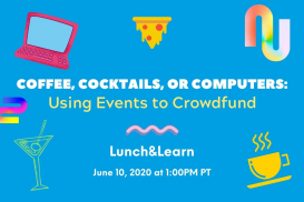 Lunch&Learn: Coffee, Cocktails, or Computers: Using Events to Crowdfund