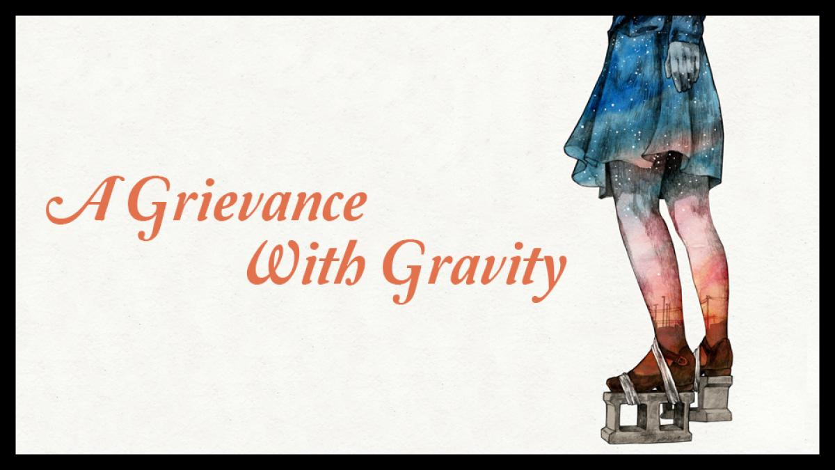 A Grievance With Gravity